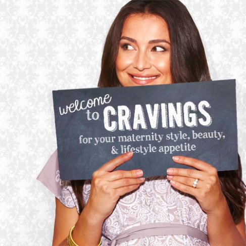 Welcome to Cravings - for your maternity style, beauty, and lifestyle appetite.