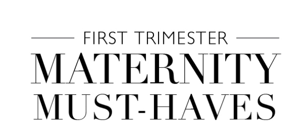 First Trimester Maternity Must Haves