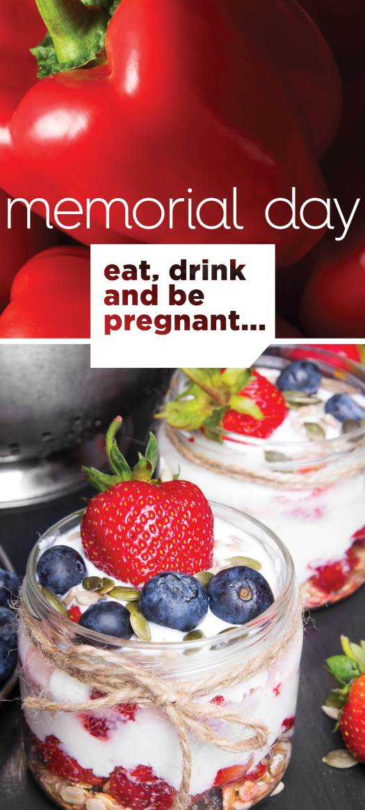 Memorial Day: eat, drink and be pregnant...