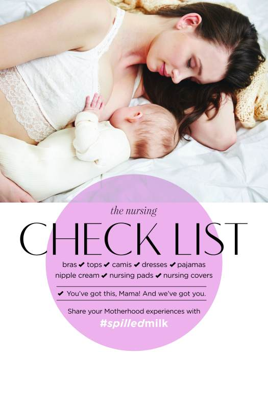 the nursing check list. Bras, tops, camis, pajamas, nipple cream, nursing pads, nursing covers. You've got this, Mama! And we've got you. Share your Motherhood experiences with #spilledmilk